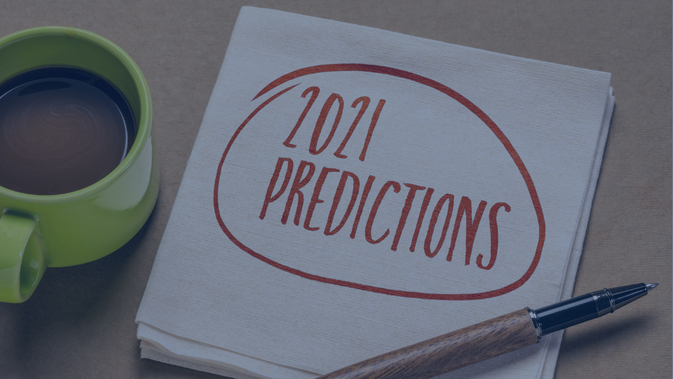 2021 Predictions: Five Trends We Are Watching This Year