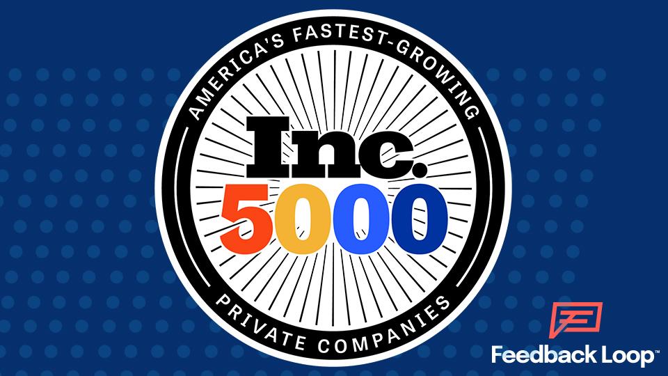 Feedback Loop Ranks in Top 50% of 2021 Inc. 5000 List